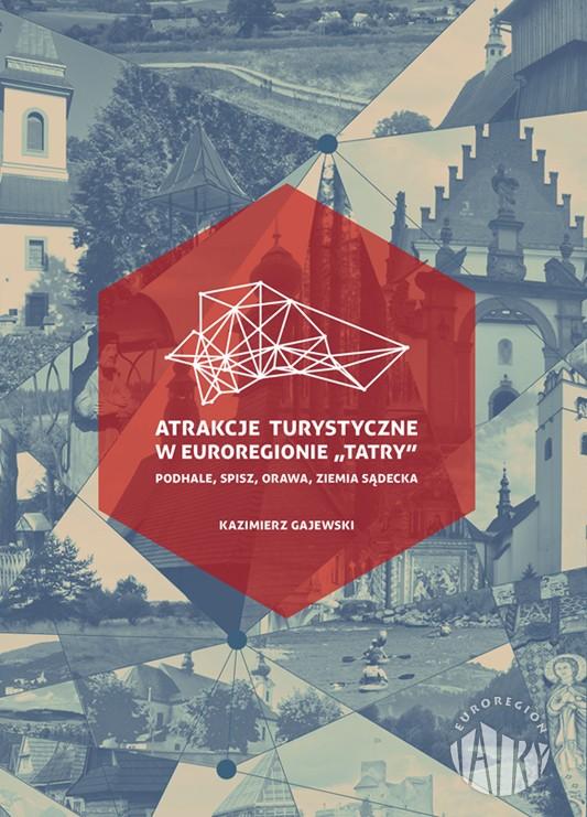 """Atrakcje turystyczne w Euroregionie """"Tatry"""": Podhale, Spisz, Orawa, Ziemia Sądecka"""