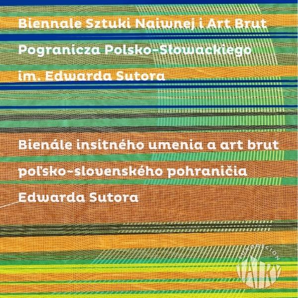 Zapraszamy do udziału w II Biennale Sztuki Naiwnej i Art Brut Pogranicza Polsko-Słowackiego im. Edwarda Sutora