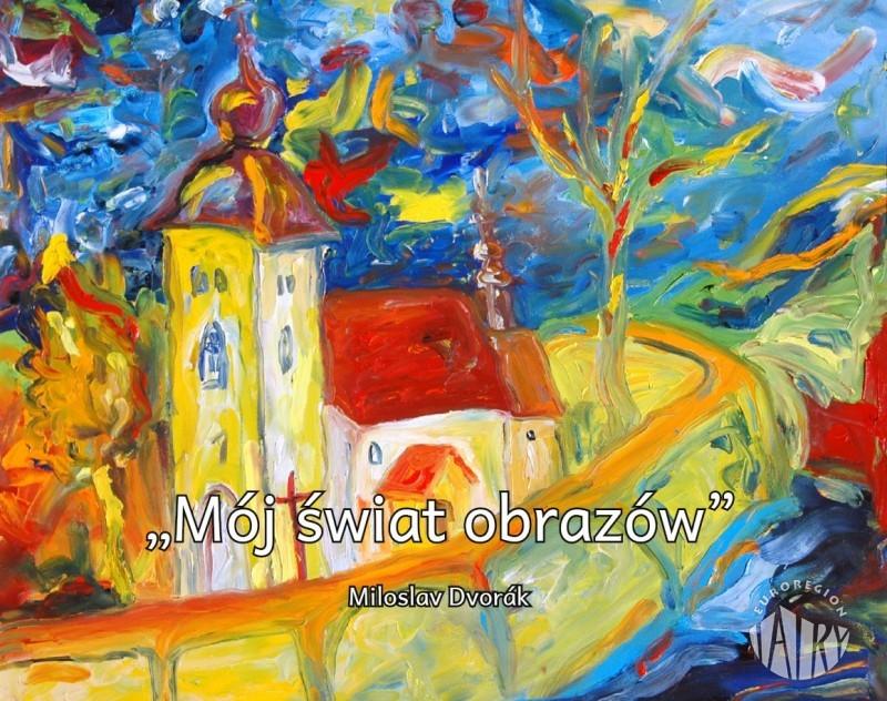 """Wernisaż wystawy malarstwa Miloslava Dvoraka """"Mój świat obrazów"""""""