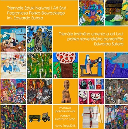 Katalog wystawy pokonkursowej Triennale Sztuki Naiwnej i Art Brut Pogranicza Polsko-Słowackiego im. Edwarda Sutora